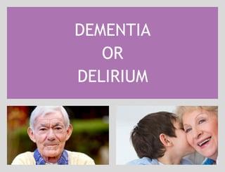 Dementia or Delirium